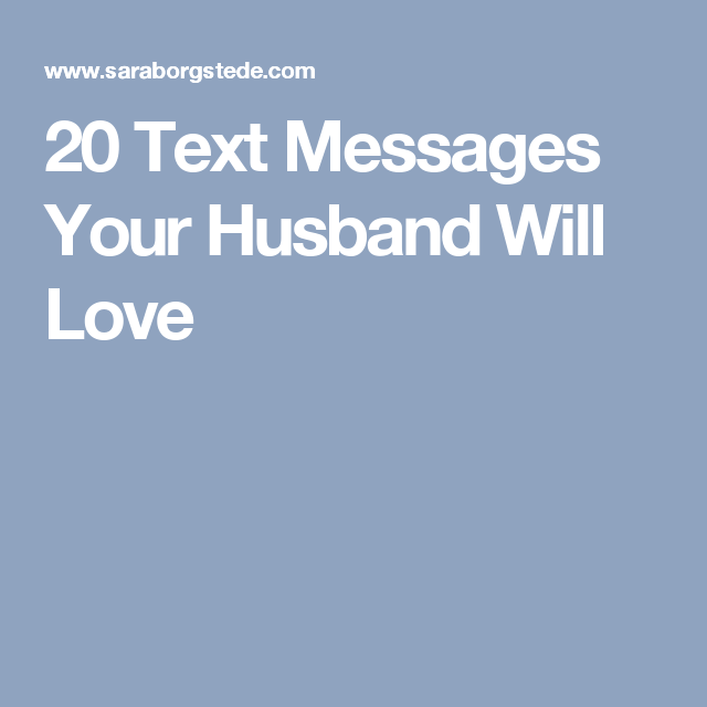 20 Text Messages Your Husband Will Love Texts Messages And