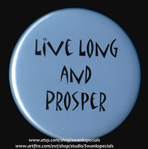 Vulcans would use this salutation to each other and outspecies on Star Trek.   It is an excellent sentiment to use  with any person - science fiction fan or not.    Available as a pinback button. We m