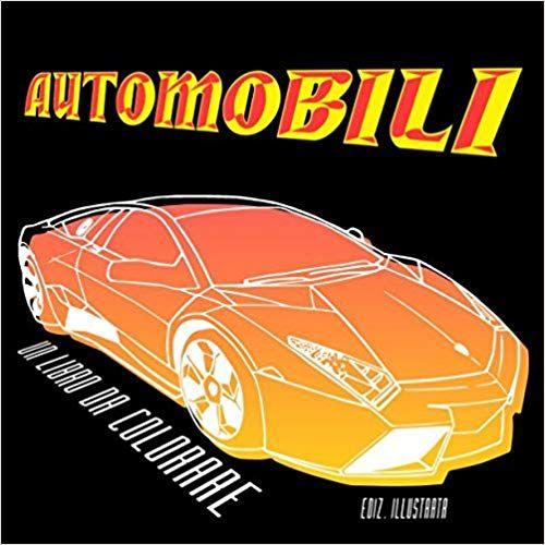 Scaricare Automobili - Un libro da colorare. Ediz ...