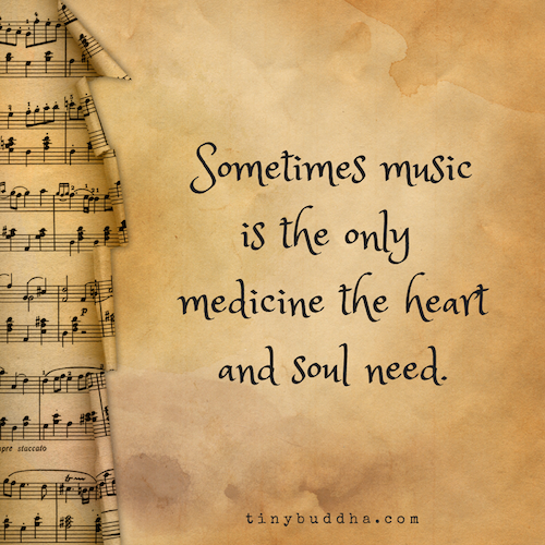 Sometimes Music Is the Only Medicine the Heart and Soul Need - Tiny Buddha