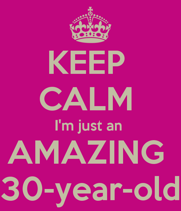 Keep Calm I M Just An Amazing 30 Year Old This Is Hi Larry 30th