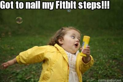 40 Thoughts You Have When You Have A Fitbit Running Memes Fitbit Steps Little Girl Running Meme