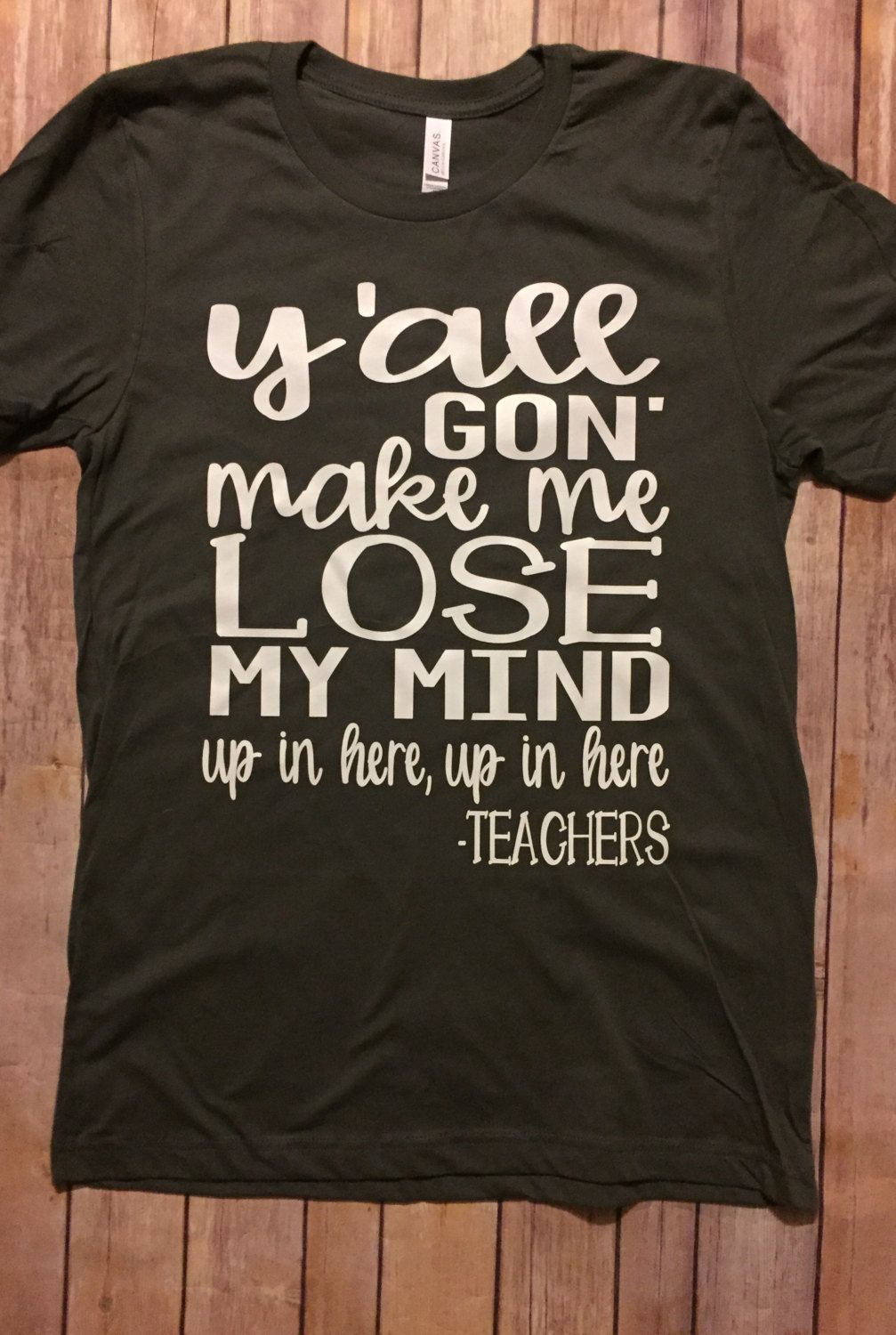 0c47af21251f4 Yall gon' make me lose my mind up in here up in here -Teachers shirt ...