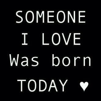 Someone I Love Was Born Today Happy Birthday Daughter Happy Birthday My Love Happy Birthday Quotes