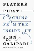 Players First: Coaching from the Inside Out - At its core, Calipari's coaching philosophy centers on keeping his focus on the players—what they need to get the best out of themselves and one another.