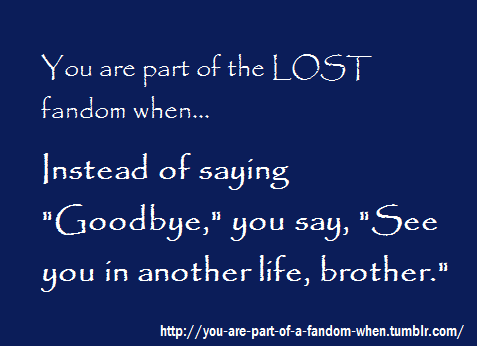 one of the best quotes from lost! i will always love lost! LOSTIE FOREVER