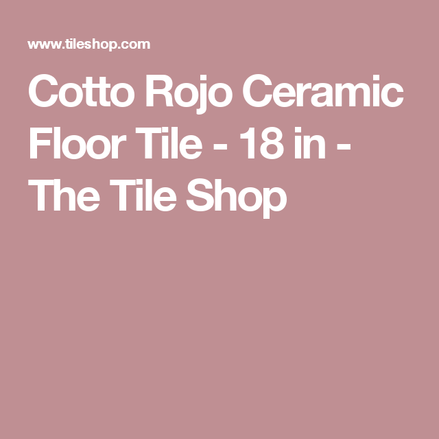 Cotto Rojo Ceramic Floor Tile - 18 in - The Tile Shop | Flooring ...