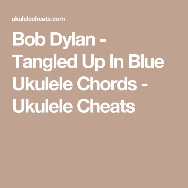 Bob Dylan - Tangled Up In Blue Ukulele Chords - Ukulele Cheats ...