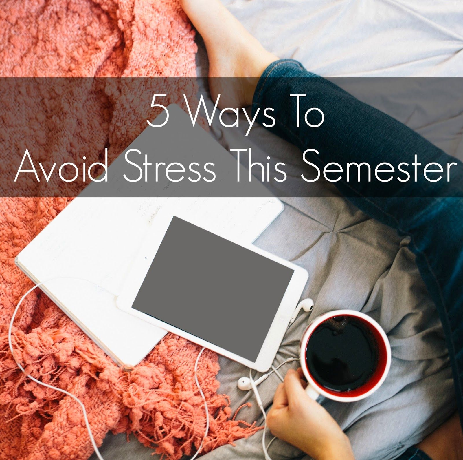 5 Ways To Avoid Stress This Semester | alyssajfreitas.blogspot.com