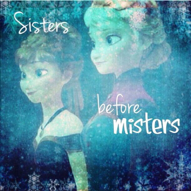 Sisters Before Misters! #Frozen #Anna #Elsa. You dont need
