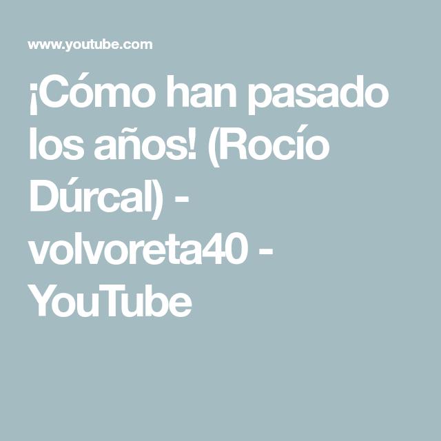 Cómo Han Pasado Los Años Rocío Dúrcal Volvoreta40 Youtube Music
