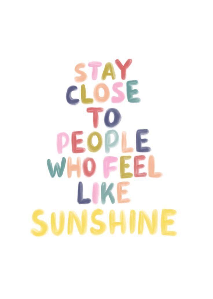 Menschen, die sich wie Sonnenlicht anfühlen sind die Besten.