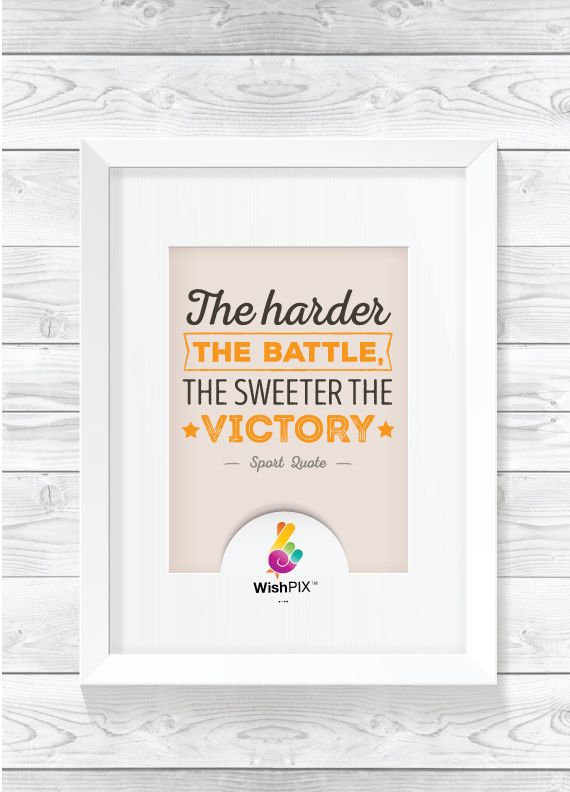 """Some of our biggest dreams grow from our smallest wishes. It is our wish that you enjoy sharing this quote """" the harder the battle the sweeter the victory. """""""