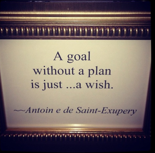 A goal without a plan is just ... a wish.