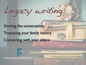 Sharing personal stories is a great way to connect with the person you're caring for. Here's how to get started with legacy writing.