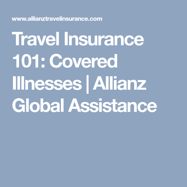 Travel Insurance 101 Covered Illnesses Allianz Global