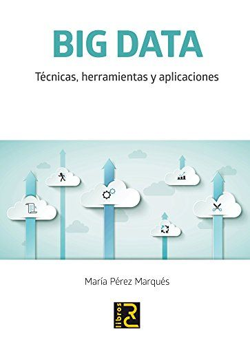 Big Data Técnicas Herramientas Y Aplicaciones 2015 Http Absysnetweb Libros De Informatica Tecnologias De La Informacion Y Comunicacion Mineria De Datos