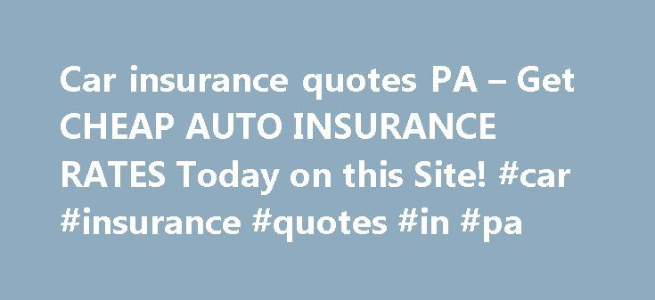 Insurance Quotes Pa Amazing Car Insurance Quotes Pa  Get Cheap Auto Insurance Rates Today On