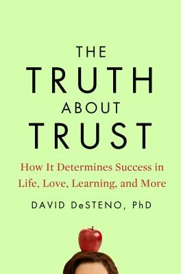 The Truth About Trust: how it dermines success in life, love, learning, and more, by David DeSteno. What really drives success and failure? Can I trust you? It's the question that strikes at the heart of human existence. Whether we're talking about business partnerships, romantic relationships, child-parent bonds, or the brave new world of virtual interaction, trust, when correctly placed, is what makes our world spin and lives flourish.