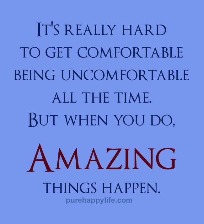 Quotes About Being Hard To Get: Life Quote: It's Really Hard To Get Comfortable Being