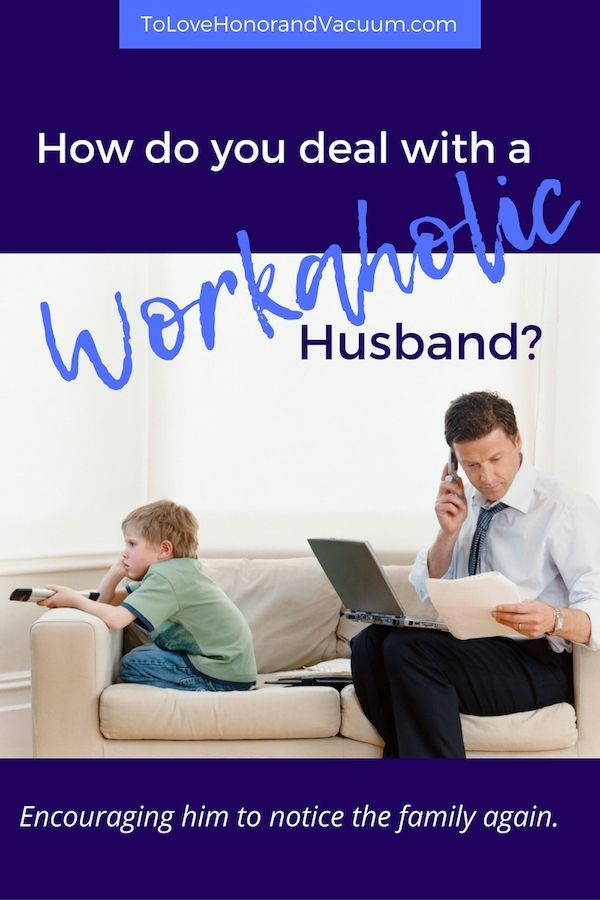 Workaholic husband how to deal