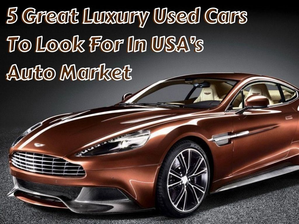 5 Luxury Used Cars To Look For In USA's Auto Market in