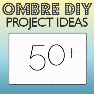 Over 50 Ombre DIY projects via Saved By Love Creations
