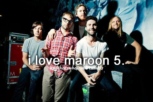 Yesterday In Orchestra Our Bassist Was Like Everyone Is All I Wanna Go See Maroon 5 But Its Not Them Anymore Its Just Ad Maroon 5 My Love Just Girly Things