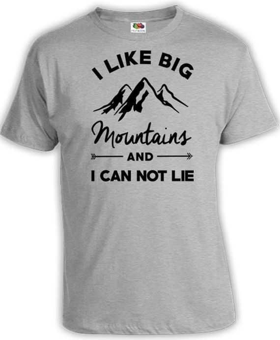 22b83ef3d58d0 Funny Mountain T Shirt Adventure Clothing Hiking Gifts For Hikers Shirt I  Like Big Mountains And I Can Not Lie Mens Ladies Tee FAT-169