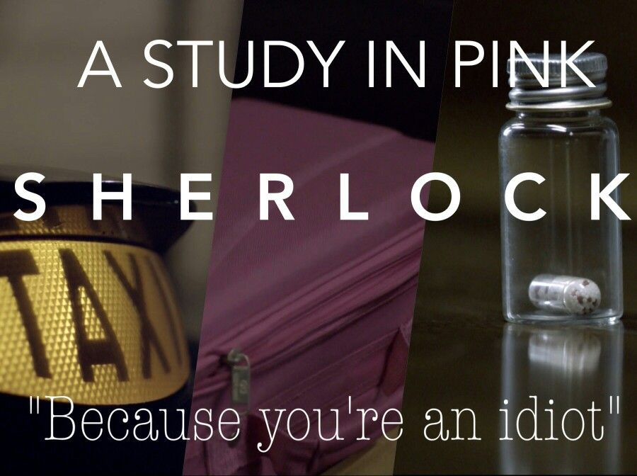 """A Study in Pink- Sherlock.  """"Because you're an idiot."""""""