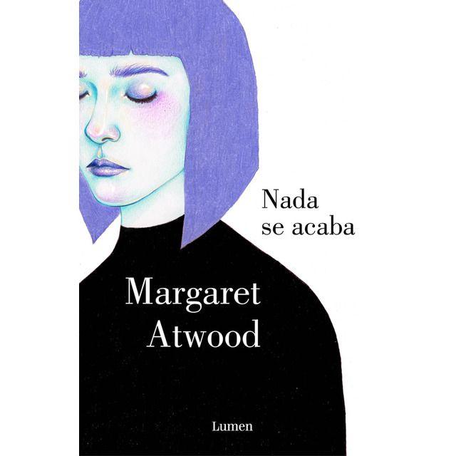 Nada se acaba / Margaret Atwood ; traducción de Miguel Temprano García