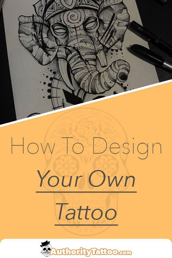 Everything You Need To Know About Designing Your Very Own Unique Tattoo Design Your Own Tattoo Becoming A Tattoo Artist Tattoo Artist Tips