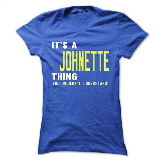 its a JOHNETTE Thing You Wouldnt Understand ! - T Shirt - #sweatshirt upcycle #university sweatshirt. MORE INFO => https://www.sunfrog.com/Names/its-a-JOHNETTE-Thing-You-Wouldnt-Understand--T-Shirt-Hoodie-Hoodies-YearName-Birthday-40979020-Ladies.html?68278