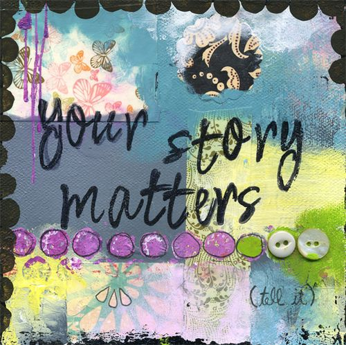 Your story matters. (tell it.)