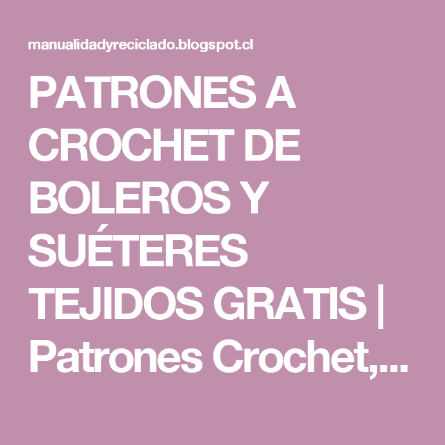 PATRONES A CROCHET DE BOLEROS Y SUÉTERES TEJIDOS GRATIS | Patrones Crochet, Manualidades y Reciclado