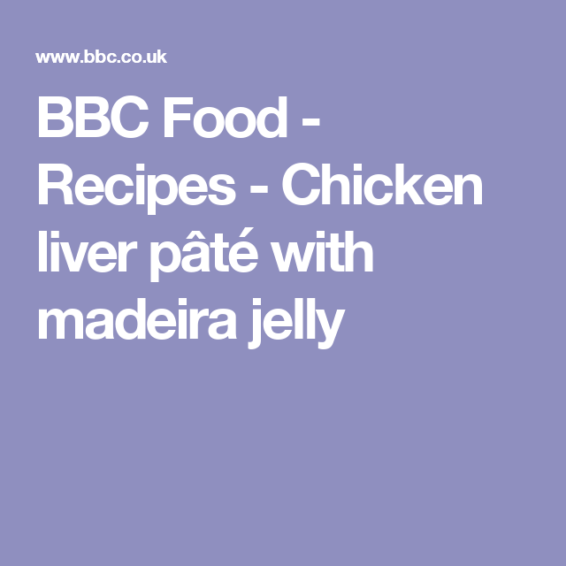 Chicken liver pt with madeira jelly receta madeira pollo y bbc food recipes chicken liver pt with madeira jelly forumfinder Gallery