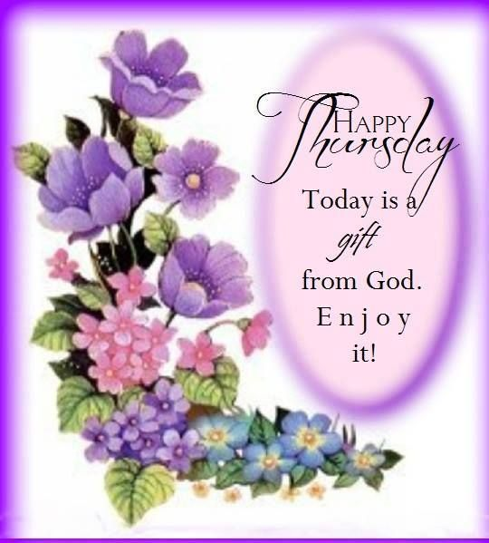 Happy Thursday Today Is A Gift From God Enjoy It Daily