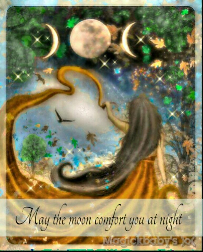 May the moon comfort you at night.