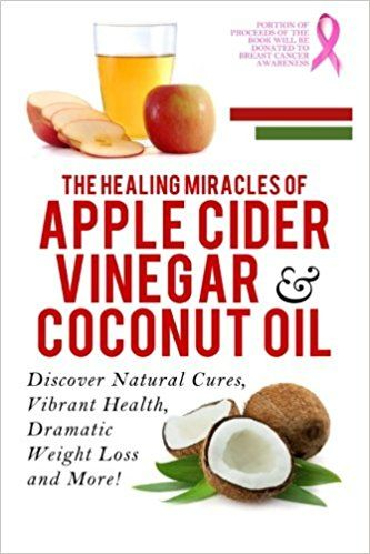 Apple Cider Vinegar And Coconut Oil: Discover Natural Cures, Vibrant Health, Dramatic Weight Loss And More! (Apple Cider Vinegar Book, Apple Cider ... Weight Loss, Apple Cider Vinegar) (Volume 1): Vincent Miles: 9781500639815: Amazon.com: Books