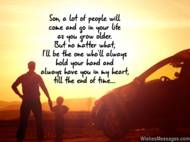 Son, a lot of people will come and go in your life as you ...