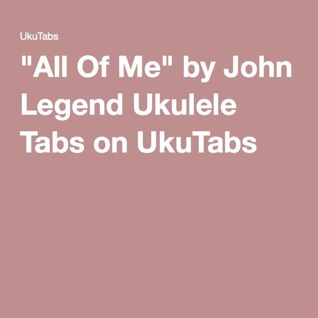 """""""All Of Me"""" By John Legend Ukulele Tabs On UkuTabs"""