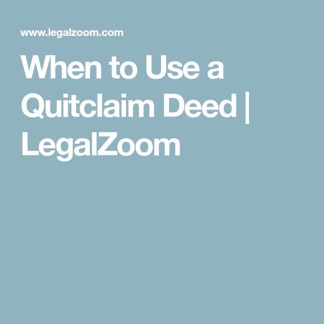 When To Use A Quitclaim Deed  Legalzoom  Selling Home