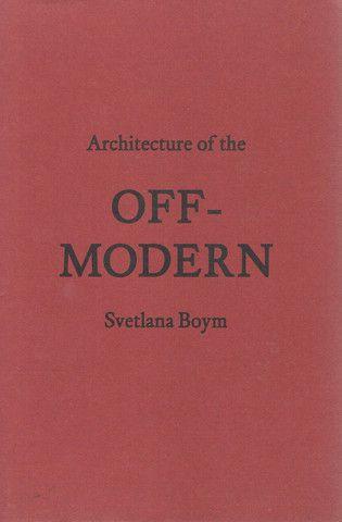 Svetlana Boym Architecture of the Off-Modern NY, 2008