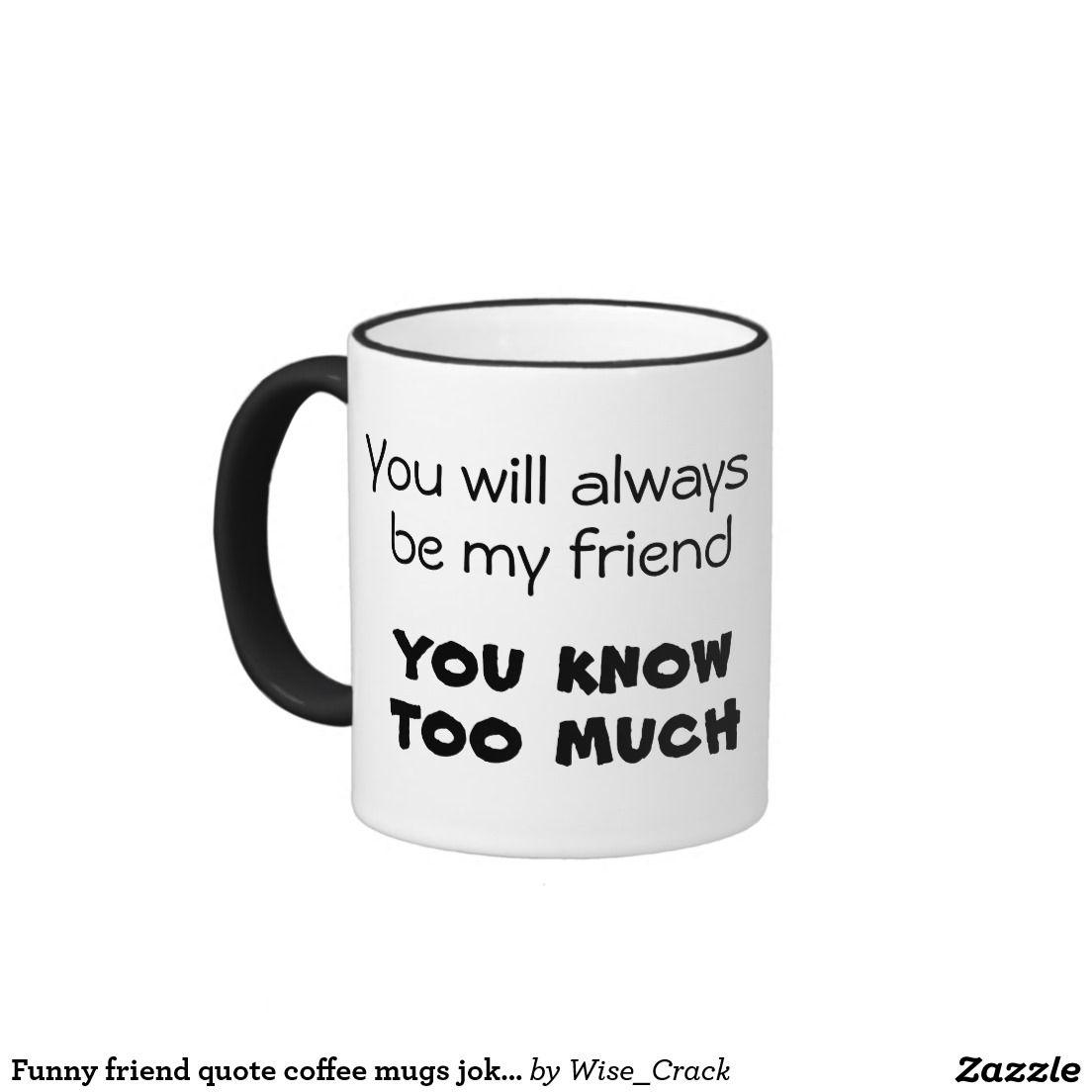 Funny friend quote coffee mugs joke kitchen ts friends