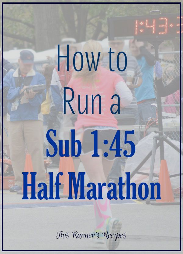 How To Run A Sub 1 45 Half Marathon Or Any Goal Half Marathon Time Half Marathon Pr Half Marathon Training Plan Half Marathon