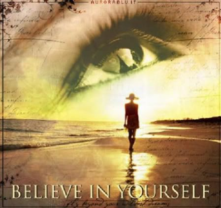 If you don't how do you expect others to believe in you?