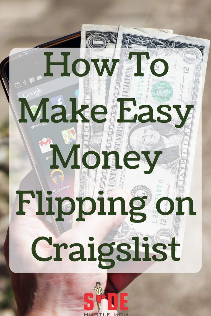 Do You Want To Make Some Fast And Easy Money Look No Further Than The Craigslist Flip Which Is Easy To Master Easy Money Make Easy Money Work From Home Moms