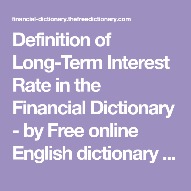 Definition Of Long Term Interest Rate In The Financial Dictionary By Free Online English Dictionary And Encyclopedia English Dictionaries Interest Rates Term