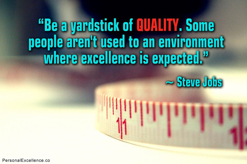 Be A Yardstick Of Quality Some People Arent Used To An Environment Where Excellence Is Expected Steve Jobs Inspirational Quotes Leadership Career