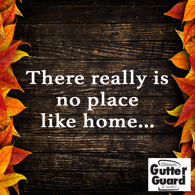 We Know That To Many People There Is No Place Like Home That Is Why We Love Taking Care Of People S Home Improvement N Gutter Guard Home Improvement Places